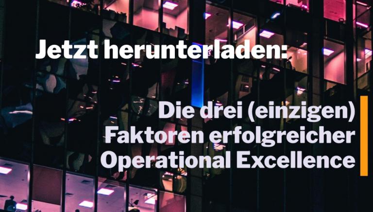 Die drei (einzigen) Faktoren erfolgreicher Operational Excellence